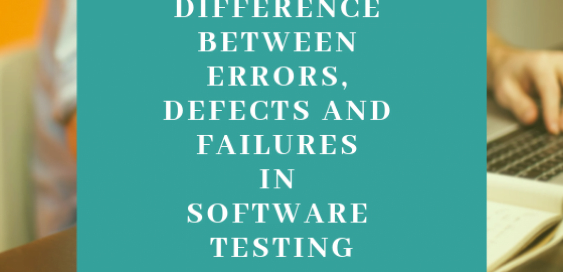 Difference between Errors, Defects and Failures in Software Testing