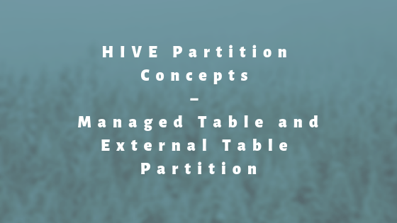 HIVE Partition Concepts - Managed Table and External Table